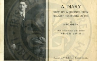 Private Alec Martin's diary from his journey to Australia 1913, later published by his brother William who joined the Royal Irish Rifles. In the preface Willie wrote a moving tribute to his brother, now 'taking a hero's rest on a distant foreign shore'. ILC&LM