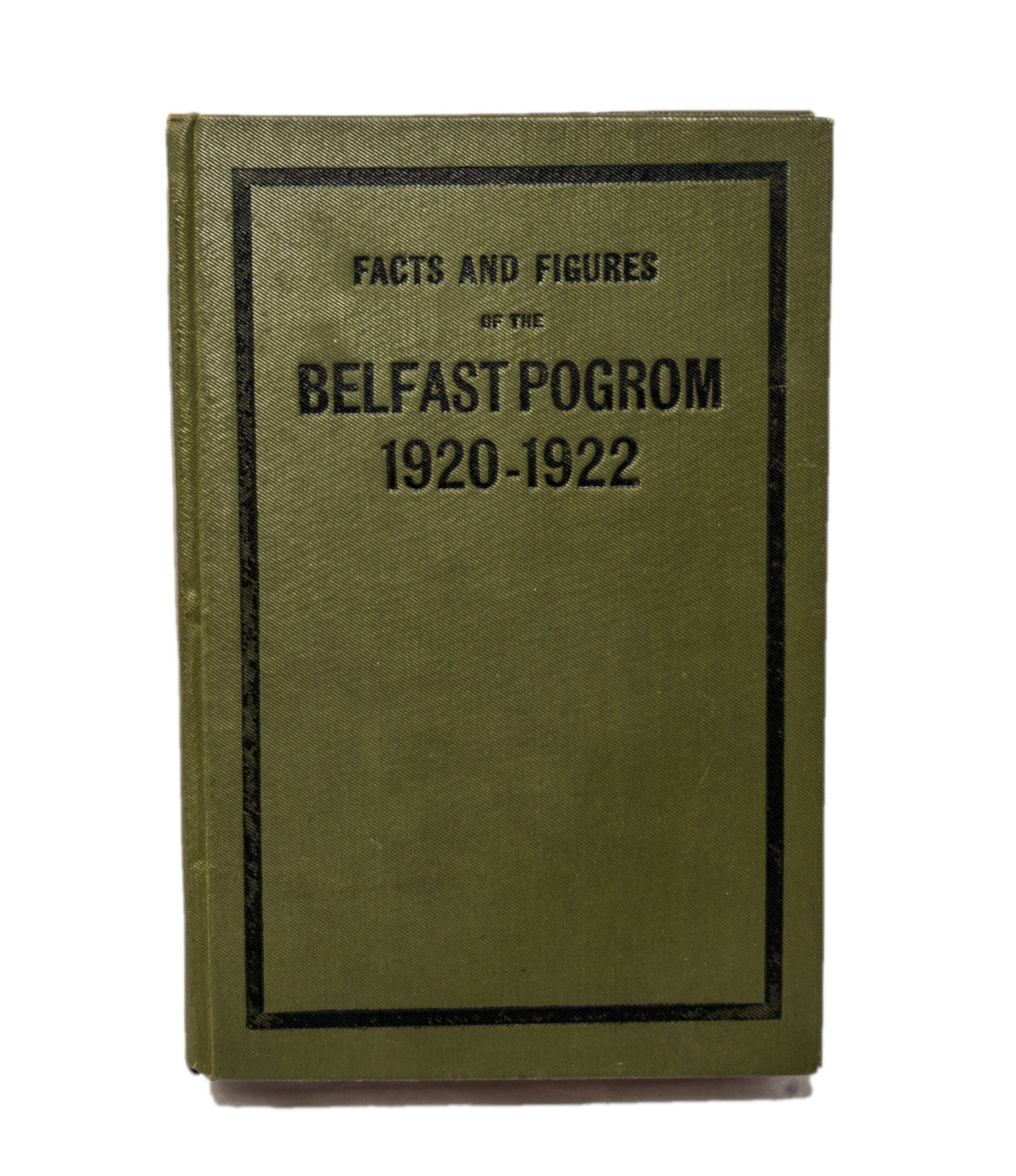 Book, Facts and Figures of the Belfast Pogrom, 1920-1922, ILC&LM Collection - Front